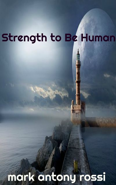 Strength to Be Human, Mark Antony Rossi