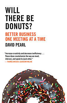 Will there be Donuts?: Start a business revolution one meeting at a time, David Pearl