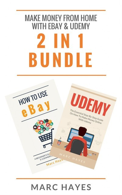 Make Money From Home with Ebay & Udemy (2 in 1 Bundle), Marc Hayes