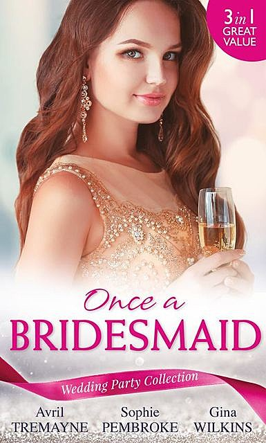 Wedding Party Collection: Once A Bridesmaid, Sophie Pembroke, Gina Wilkins, Avril Tremayne
