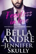 Fearless In Love (The Maverick Billionaires, Book 3), Bella Andre