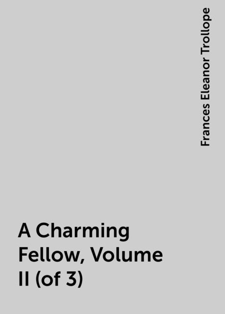 A Charming Fellow, Volume II (of 3), Frances Eleanor Trollope