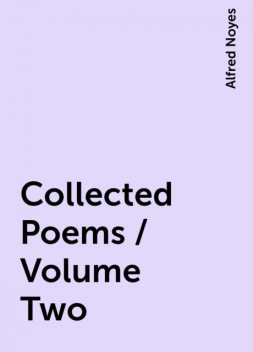 Collected Poems / Volume Two, Alfred Noyes