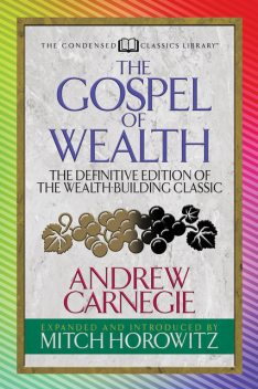 The Gospel of Wealth (Condensed Classics), Andrew Carnegie, Mitch Horowitz