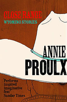 Close Range: Brokeback Mountain and other stories, Annie Proulx