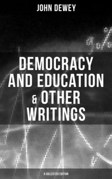 Democracy and Education & Other Writings (A Collected Edition), John Dewey