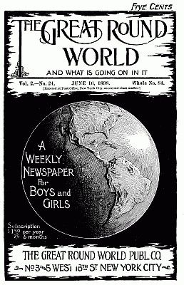 The Great Round World and What Is Going On In It, Vol. 2, No. 24, June 16, 1898 / A Weekly Magazine for Boys and Girls, Various