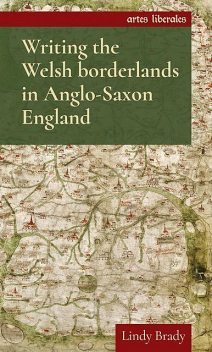 Writing the Welsh borderlands in Anglo-Saxon England, Lindy Brady