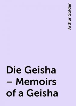 Die Geisha – Memoirs of a Geisha, Arthur Golden