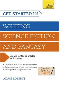 Get Started in: Writing Science Fiction and Fantasy (Teach Yourself: Writing), Adam Roberts