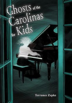 Ghosts of the Carolinas for Kids, Terrance Zepke