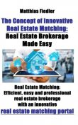 The Concept of Innovative Real Estate Matching: Real Estate Brokerage Made Easy: Real Estate Matching, Matthias Fiedler