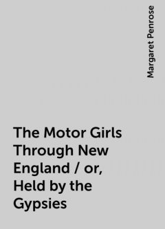 The Motor Girls Through New England / or, Held by the Gypsies, Margaret Penrose