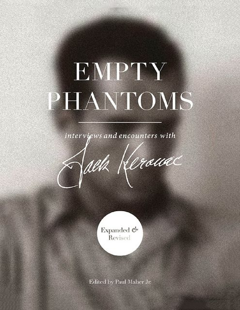 Empty Phantoms – Interviews and Encounters With Jack Kerouac (Expanded & Revised), Paul Maher Jr.