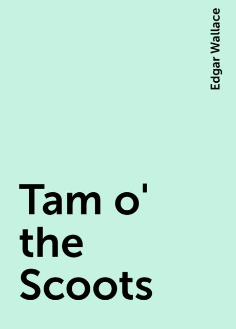Tam o' the Scoots, Edgar Wallace
