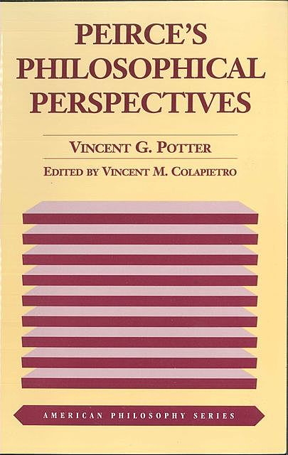 Peirce's Philosophical Perspectives, Vincent G. Potter