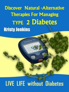 Discover Natural -Alternative Therapies for Managing Type 2 Diabetes, Kristy Jenkins