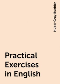 Practical Exercises in English, Huber Gray Buehler