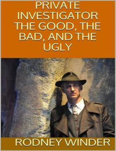 Private Investigator: The Good, the Bad, and the Ugly, Rodney Winder