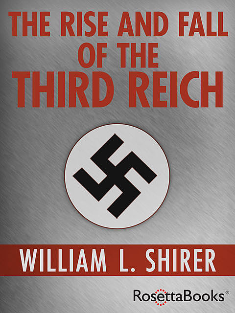 The Rise and Fall of the Third Reich, William Shirer