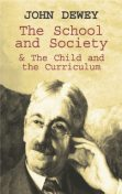 The School and Society & The Child and the Curriculum, John Dewey