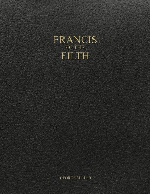 Francis of the Filth, George Miller