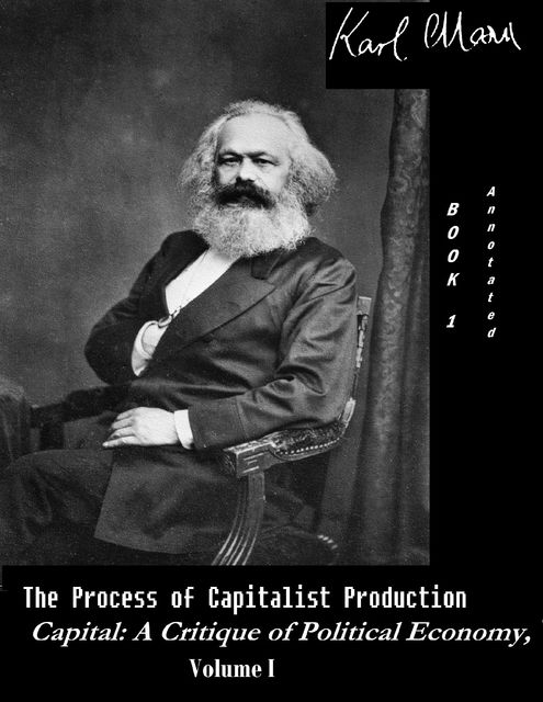 The Process of Capitalist Production – Capital: A Critique of Political Economy, Vol. I (Annotated), Karl Marx