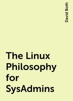 The Linux Philosophy for SysAdmins, David Both