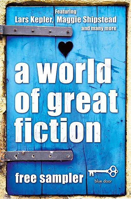 A World of Great Fiction: Free Sampler, Lars Kepler, Helene Wecker, James Smythe, Tie Ning, Zoran Drvenkar, P.A.O'Reilly, Maggie Shipstead