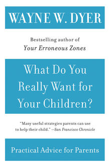 What Do You Really Want for Your Children, Wayne W.Dyer