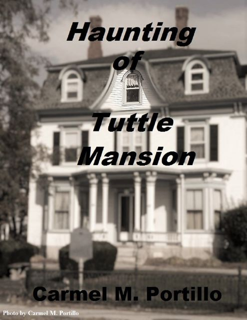 Haunting of Tuttle Mansion, Carmel M.Portillo