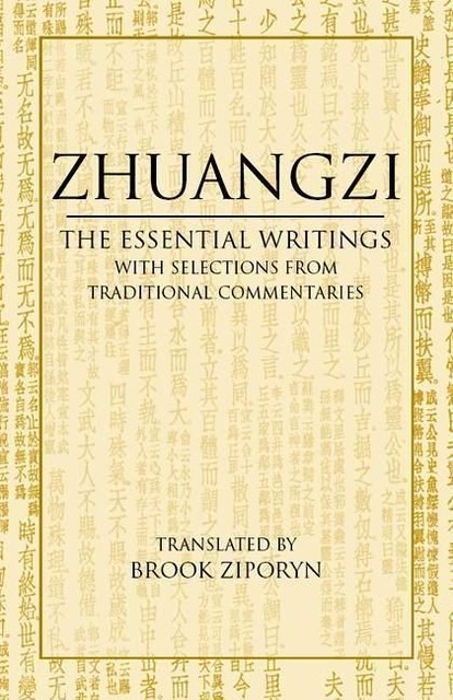 Zhuangzi: The Essential Writings, With Selections from Traditional Commentaries, Brook Ziporyn, Zhuangzi