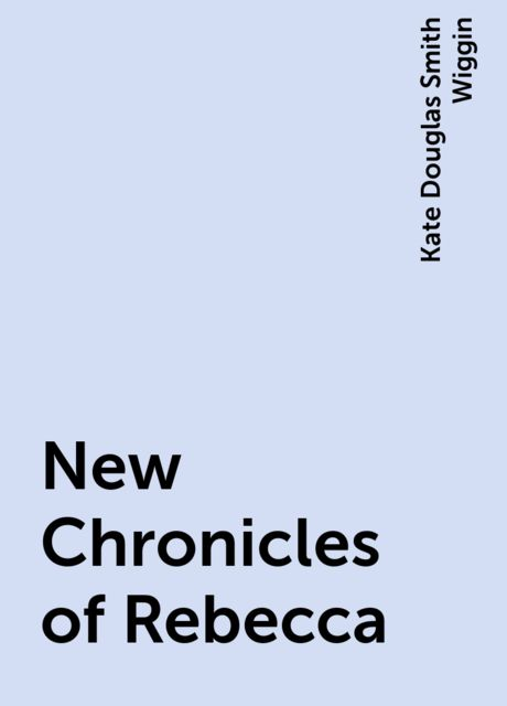 New Chronicles of Rebecca, Kate Douglas Smith Wiggin