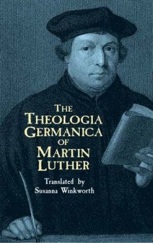 The Theologia Germanica of Martin Luther, Martin Luther