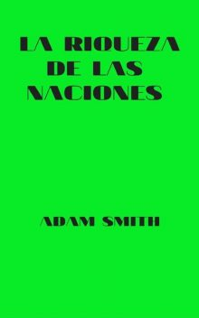 La Riqueza De Las Naciones, Adam Smith