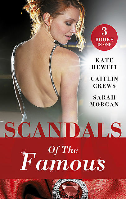 Scandals Of The Famous/The Scandalous Princess/The Man Behind The Scars/Defying The Prince, Sarah Morgan, Caitlin Crews, Kate Hewitt
