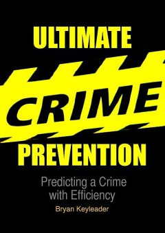Ultimate Crime Prevention: Predicting a Crime with Efficiency, Bryan Keyleader