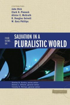Four Views on Salvation in a Pluralistic World, Stanley N. Gundry, Dennis L. Okholm, Timothy R. Phillips