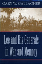 Lee and His Generals in War and Memory, Gary W.Gallagher