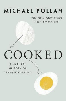 Cooked: A Natural History of Transformation, Michael Pollan