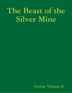 The Beast of the Silver Mine, George Thomas Jr