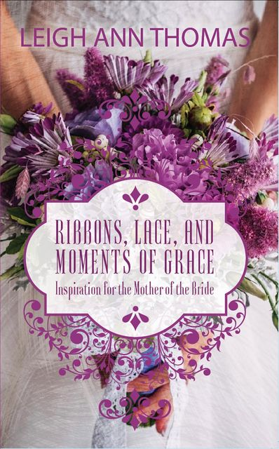 Ribbons, Lace and Moments of Grace, Leigh Ann Thomas