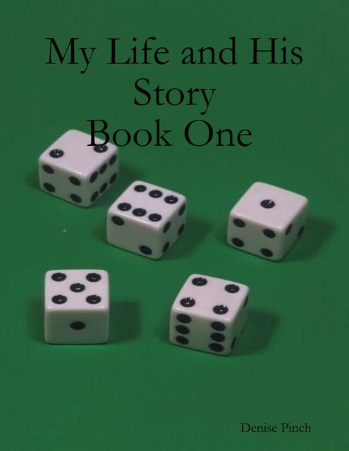 My Life and His Story: Book One, Denise Pinch