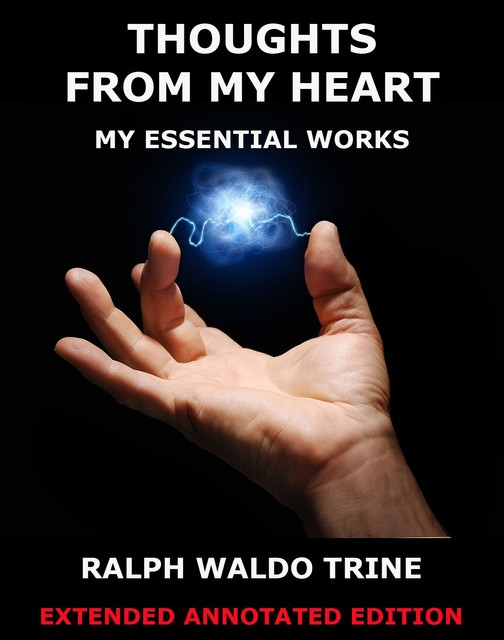 Thoughts From My Heart – My Essential Works, Ralph Waldo Trine