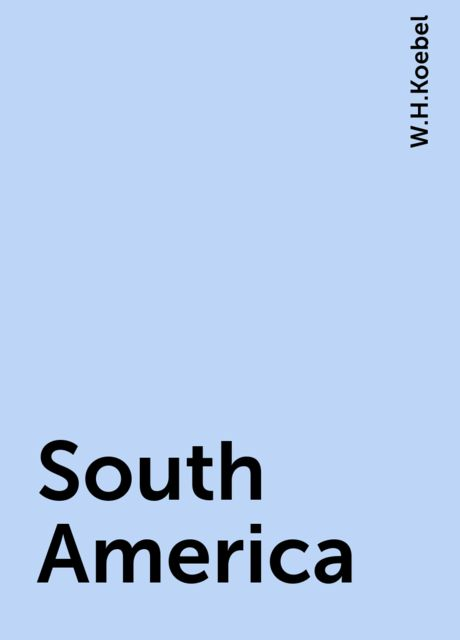 South America, W.H.Koebel
