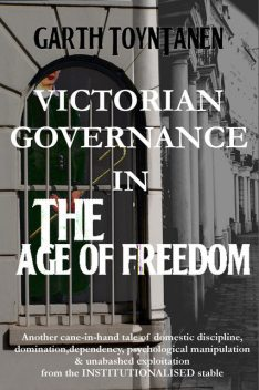 Victorian Governance in the Age of Freedom, Garth ToynTanen