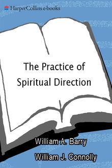 The Practice of Spiritual Direction, William A. Barry, William J. Connolly