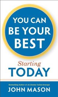 You Can Be Your Best--Starting Today, John Mason