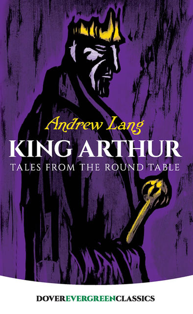 King Arthur – Tales from the Round Table, Andrew Lang