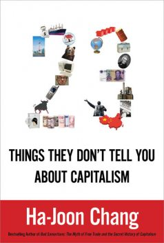 23 Things They Don't Tell You about Capitalism, Ha-Joon Chang